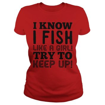 I know I fish like a girl try to keep up shirt Premium Fitted Ladies Tee