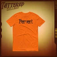 PERVERT.  you are what you are...own it.  if you can't wear this with pride then you ain't one