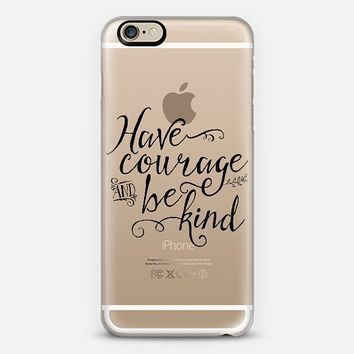 Have Courage and Be Kind iPhone 6 case by Tracey Coon | Casetify