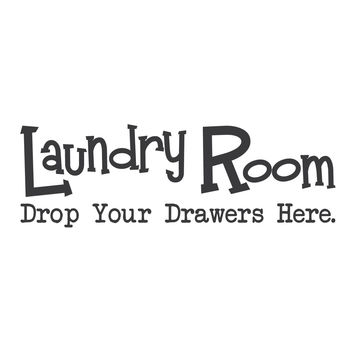 "wall quotes wall decals - ""The Laundry Room, drop your drawers here"""