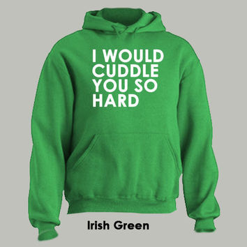 I Would Cuddle You So Hard - Hoodie funny pride In Several COLORS S-3XL