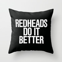 Redheads do it better Throw Pillow by RexLambo