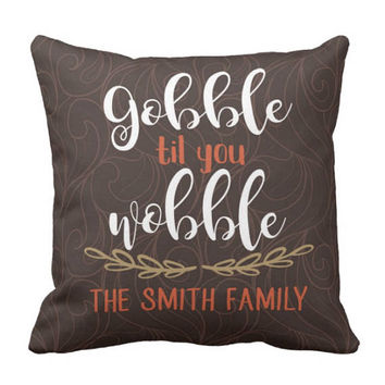 Gobble Til You Wobble PILLOW - Family Name Pillow - Personalized Thanksgiving Gift - Family Name Gift - Fall Pillow Cover or With Insert