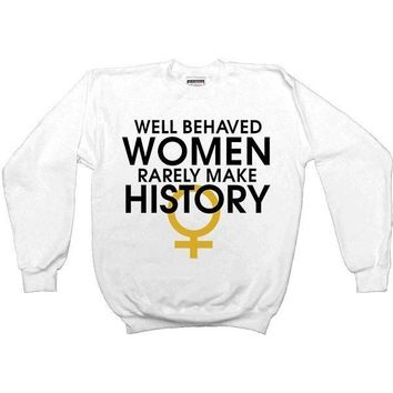 Well-Behaved Women Rarely Make History -- Unisex Sweatshirt