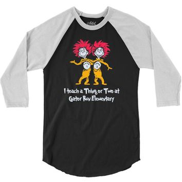 i teach a thing or two at gator run elementary 3/4 Sleeve Shirt