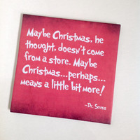 "The Grinch Quote Tile. ""Maybe Christmas, he thought..."" Perfect Christmas decor."