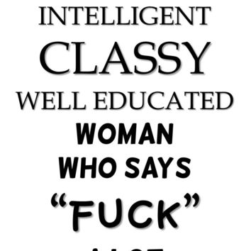 I'm A Classy Well Educated Woman Who Says Fuck A Lot T Shirt