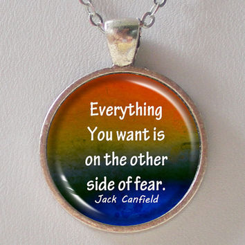 Quote Necklace- Jack Canfield- Everything you want is on the other side of fear.