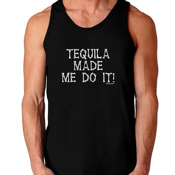 Tequila Made Me Do It - Bone Text Dark Loose Tank Top  by TooLoud