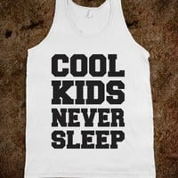 Cool Kids Never Sleep (Tank)