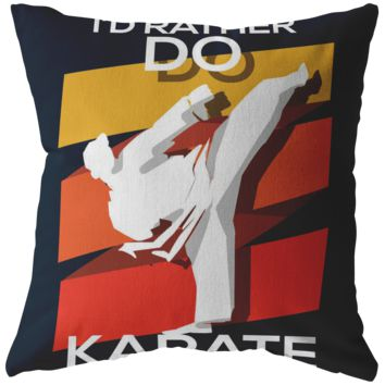I'd Rather Do Karate Men's Novelty Pillow