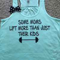Some Moms Lift More Than Just Their Kids - Mint Tank - Ruffles with Love - Racerback Tank - Womens Fitness - Workout Clothing - Workout Shirts with Sayings