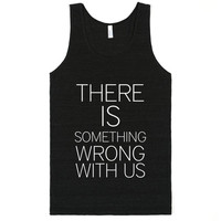 THERE IS SOMETHING WRONG WITH US BEST FRIENDS SHIRT