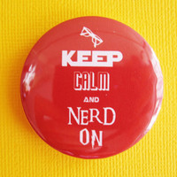 "Keep Calm and Nerd On - 1.75"" Badge / Button"