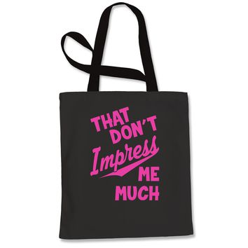 That Don't Impress Me Much Shopping Tote Bag