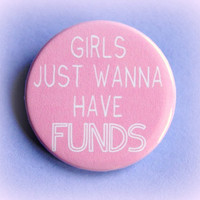 Girls just wanna have funds - button badge 1.5 Inch