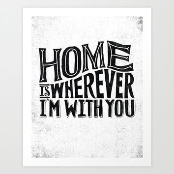HOME IS WHEREVER I'M WITH YOU Art Print by Matthew Taylor Wilson