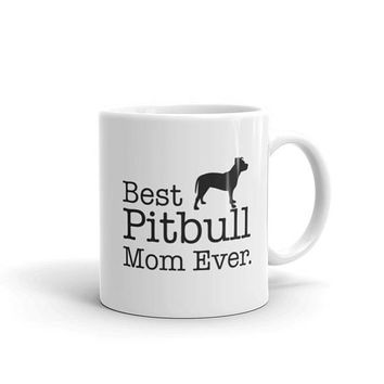 Pitbull Mug, Best Pitbull Mom Ever Dog Lovers Gift Coffee Mug, gift for Pitbull Mom, Gift for pitbull owner, Pitbull Lover gifts