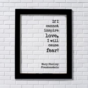 Mary Shelley - Floating Quote - Frankenstein - If I cannot inspire love I will cause fear! Art Print