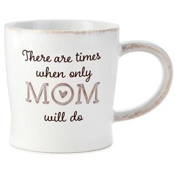 Only Mom Will Do Mug, 12 oz.