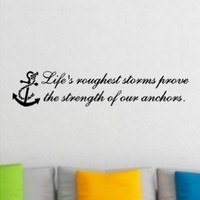 "1 X Life's Roughest Storm Prove The Strength Of Our Anchors....Beach Wall Quotes Words Beach Decals Lettering 6"" X 30"""