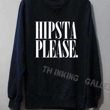 Hipsta Please Shirt Sweatshirt Sweater Unisex - Size S M L