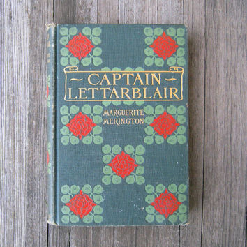 Antique 1900s Book; Captain Lettarblair: A Comedy in 3 Acts - Art Nouveau Hardcover - Forest Green with Red Roses & Gold Lettering