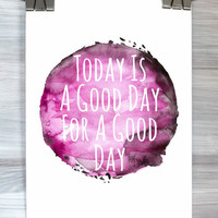 Today Is A Good Day For A Good Day Print Inspirational Quote Typography Poster Watercolor Wall Art Dorm Bedroom Apartment Home Decor