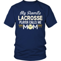 Limited Edition - My Favorite Lacrosse Player Calls Me Mom