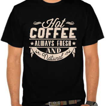 Hot Coffee Always Fresh and Natural T-SHIRT By GUPH