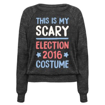 THIS IS MY SCARY ELECTION 2016 COSTUME PULLOVERS