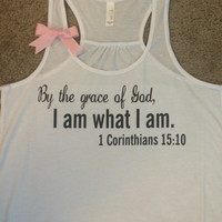 1 Corinthian 15:10 -By the grace of God, I am what I am - White Tank -  Racerback tank - Bible verse - Motivational Tank - Womens fitness Tank - Workout clothing
