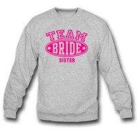 TEAM BRIDE - SISTER SWEATSHIRT CREWNECK
