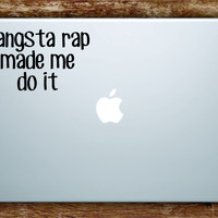 Gangsta Rap Made Me Do It Laptop Apple Macbook Quote Wall Decal Sticker Art Vinyl Beautiful Inspirational Ice Cube Hip Hop Music Lyrics