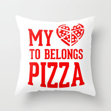 My Heart Belongs To Pizza  Throw Pillow by LookHUMAN