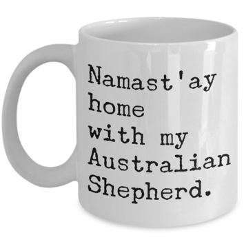Aussie Dog Mug - Namast'ay Home With My Australian Shepherd Ceramic Coffee Cup