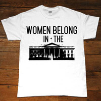 Women Belong In The White House -- Unisex T-Shirt/Tanktop