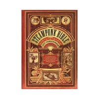 Steampunk Bible An Illustrated Guide to the World of Imaginary-Book