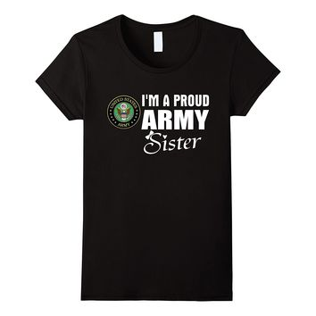 Army Sister T-Shirt - Proud Army Sister Gift Deployment Tee