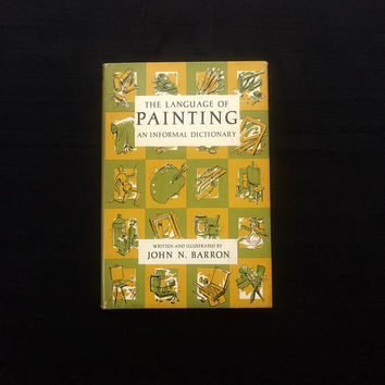 The Language of Painting; an informal Dictionary - John N Barron - World Pub. Co - 1st Printing 1967 - Dictionary of terms art and painting