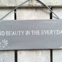 Find Beauty In The Everyday. Rustic Sign. Farmhouse Kitchen Decor. Cottage Decor.