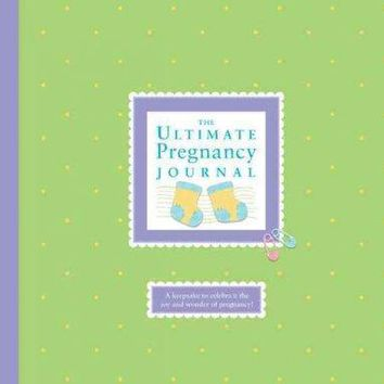 The Ultimate Pregnancy Journal: Celebrating the Most Memorable Nine Months of Your Life!: The Ultimate Pregnancy Journal
