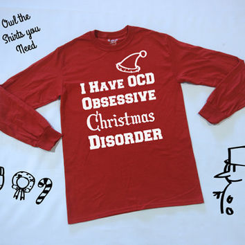 I Have OCD Obsessive Christmas Disorder. Funny Christmas Shirt. Holiday tee shirt. Holiday long sleeve tee. Women's holiday shirt.