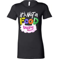 Pregnancy Announcement Funny It's Not a Food Baby Bella  Shirt