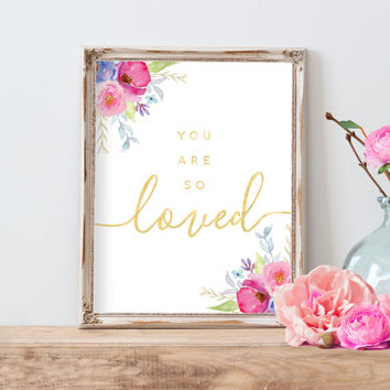 Floral Nursery Print, You Are So Loved, Watercolor Printable, Baby Shower Decor, So Loved Print, Love Print, You Are Loved, Love Quote Print