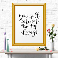 Typography Poster, Forever Be My Always.. Black And White, Wall Decor, Love Poster, Printable Art, Love Art, Black White Decor