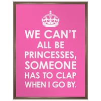 Hot Pink We Can't All Be Princesses Poster from Zazzle.com