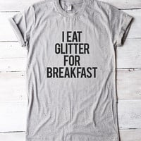 I eat glitter for breakfast shirt for teen gifts funny tshirt slogan tees hipster tshirt instagram shirt women gifts men tshirt ladies shirt