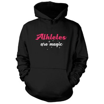 Athletes Are Magic. Awesome Gift - Hoodie