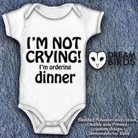 I'm Not Crying! I'm Ordering Dinner Baby Onesuit, Fullprint Onesuit Bodysuit